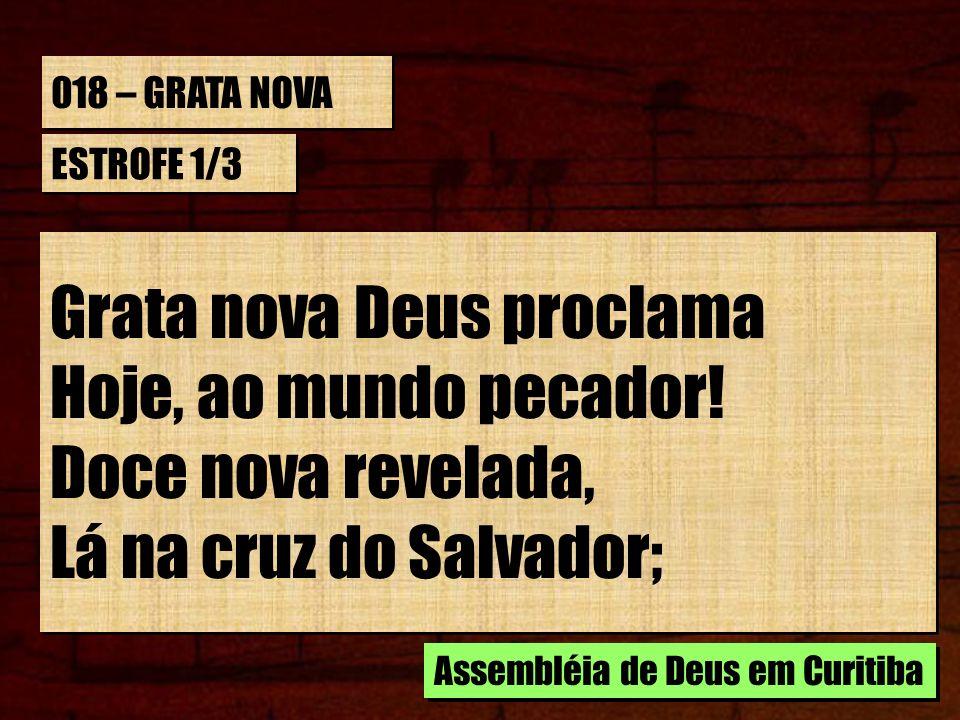 Grata nova Deus proclama Hoje, ao mundo pecador! Doce nova revelada,