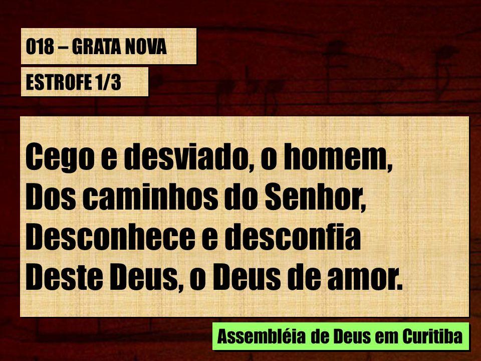 Desconhece e desconfia Deste Deus, o Deus de amor.
