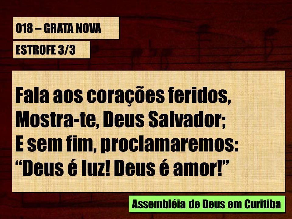 Fala aos corações feridos, Mostra-te, Deus Salvador;