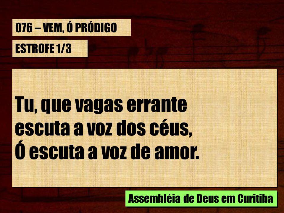 Tu, que vagas errante escuta a voz dos céus, Ó escuta a voz de amor.