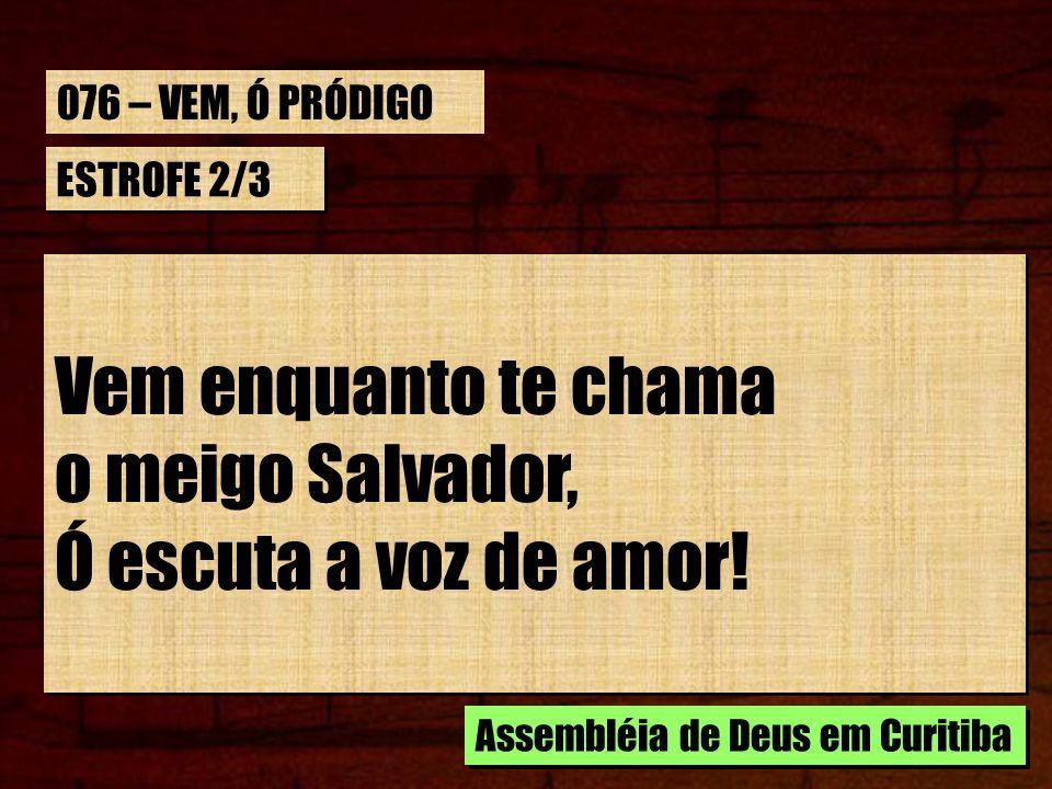 Vem enquanto te chama o meigo Salvador, Ó escuta a voz de amor!