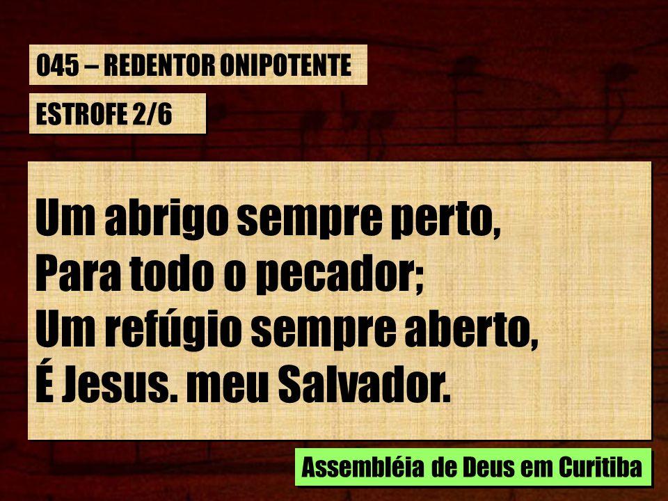 Um refúgio sempre aberto, É Jesus. meu Salvador.