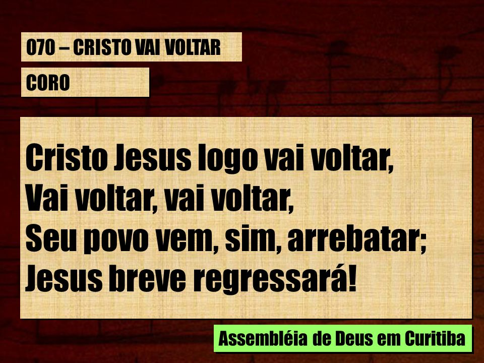 Cristo Jesus logo vai voltar, Vai voltar, vai voltar,