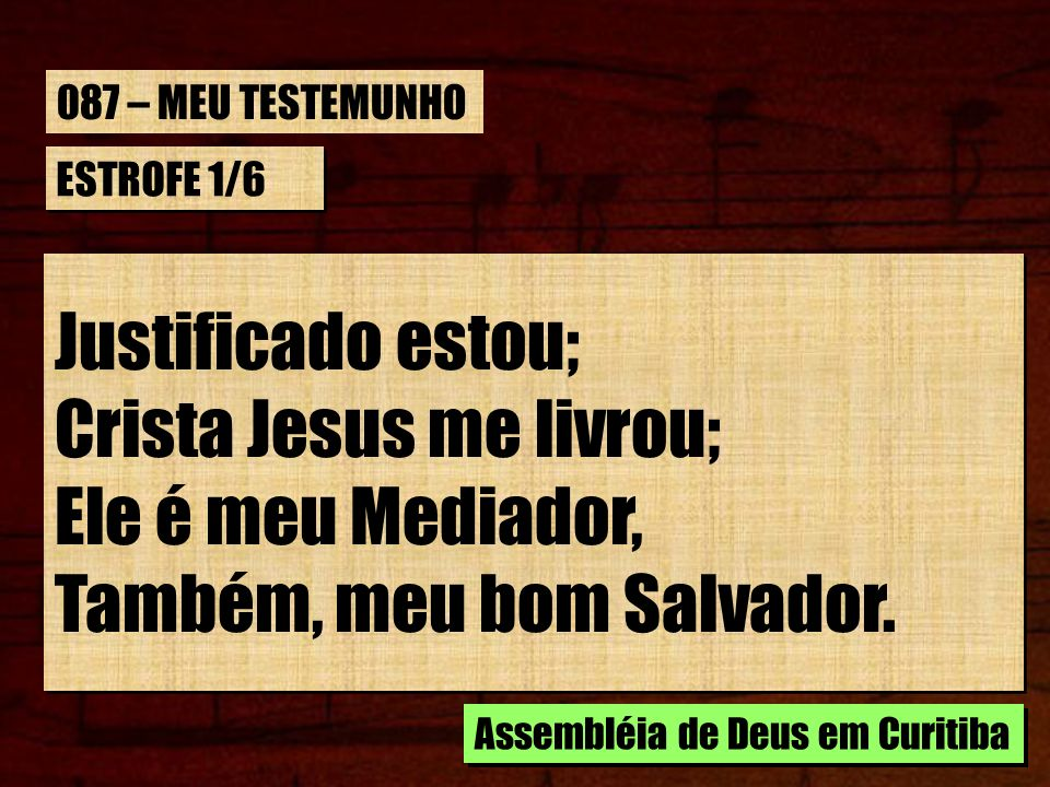 Crista Jesus me livrou; Ele é meu Mediador, Também, meu bom Salvador.