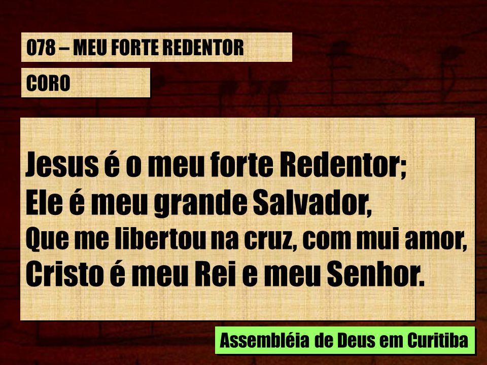 Jesus é o meu forte Redentor; Ele é meu grande Salvador,
