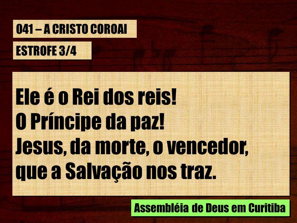Jesus, da morte, o vencedor, que a Salvação nos traz.