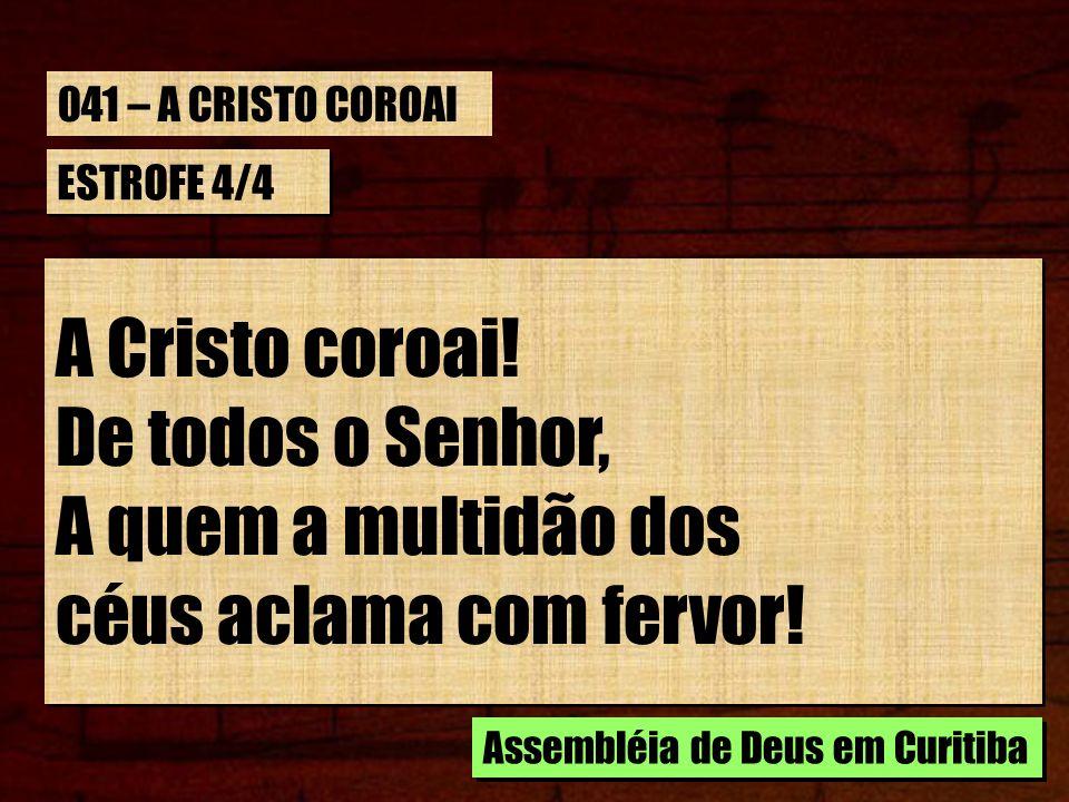 A Cristo coroai! De todos o Senhor, A quem a multidão dos