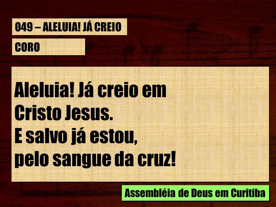 Aleluia! Já creio em Cristo Jesus. E salvo já estou,