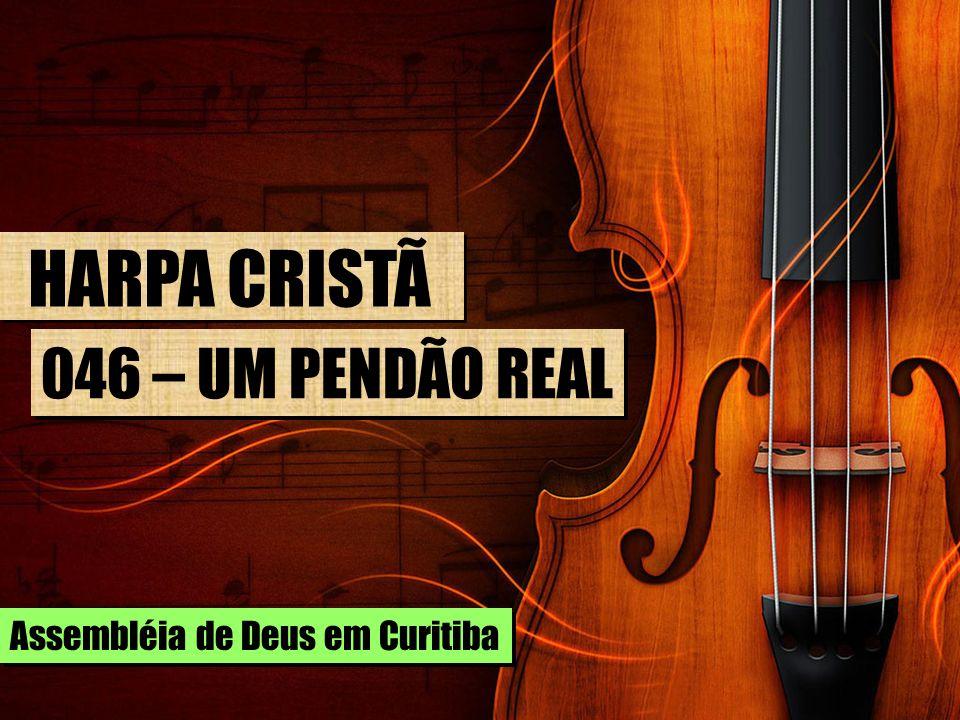 HARPA CRISTÃ 046 – UM PENDÃO REAL Assembléia de Deus em Curitiba