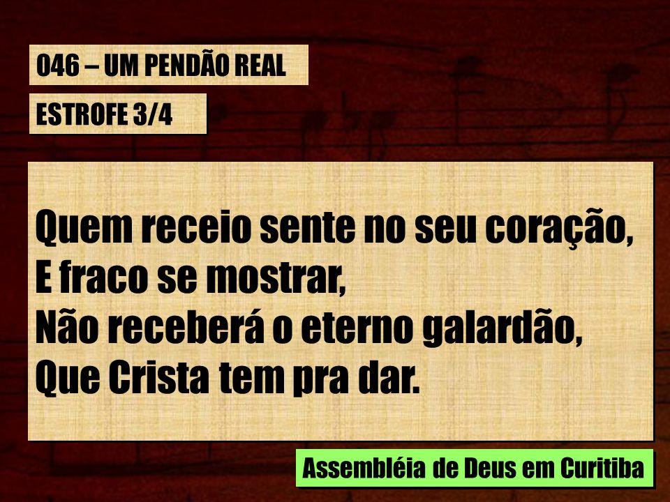 046 – UM PENDÃO REAL ESTROFE 3/4. Quem receio sente no seu coração, E fraco se mostrar, Não receberá o eterno galardão, Que Crista tem pra dar.