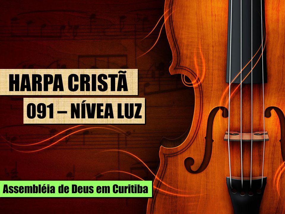 HARPA CRISTÃ 091 – NÍVEA LUZ Assembléia de Deus em Curitiba