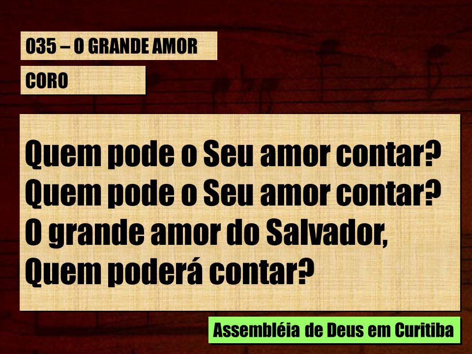 Quem pode o Seu amor contar O grande amor do Salvador,