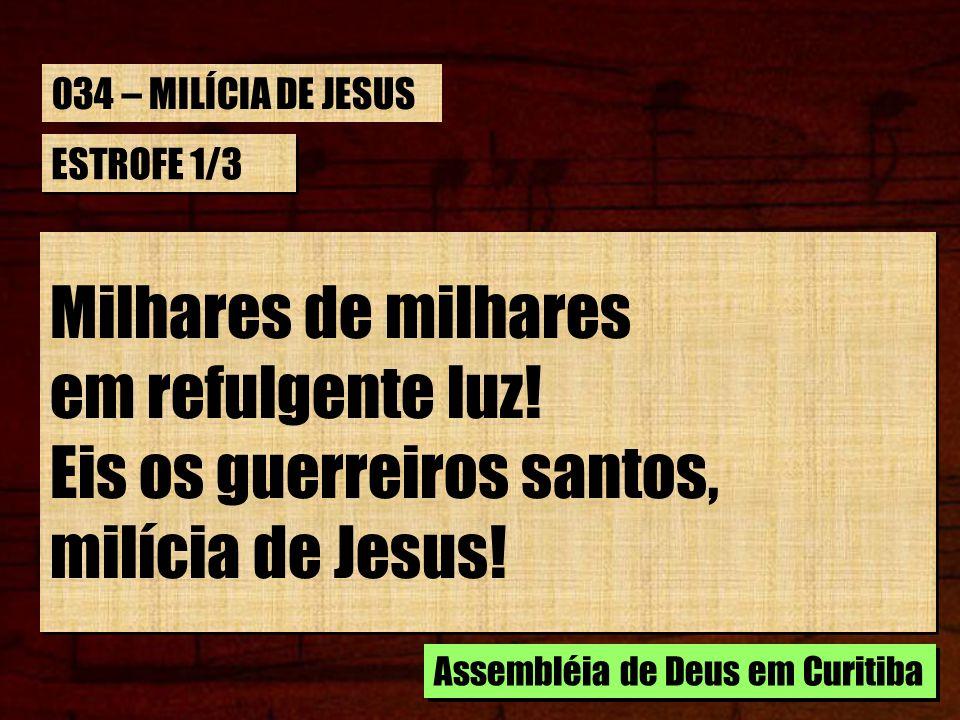 Eis os guerreiros santos, milícia de Jesus!