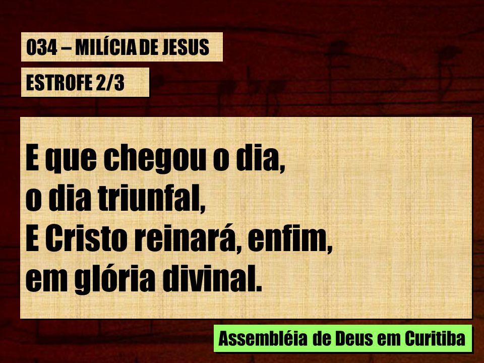 E que chegou o dia, o dia triunfal, E Cristo reinará, enfim,