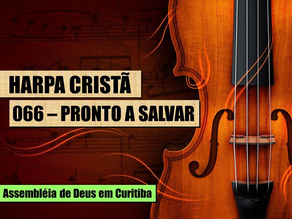 HARPA CRISTÃ 066 – PRONTO A SALVAR Assembléia de Deus em Curitiba