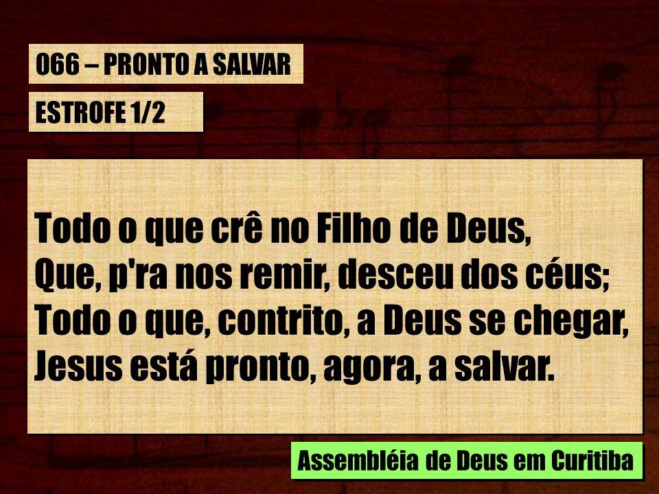 Todo o que crê no Filho de Deus, Que, p ra nos remir, desceu dos céus;