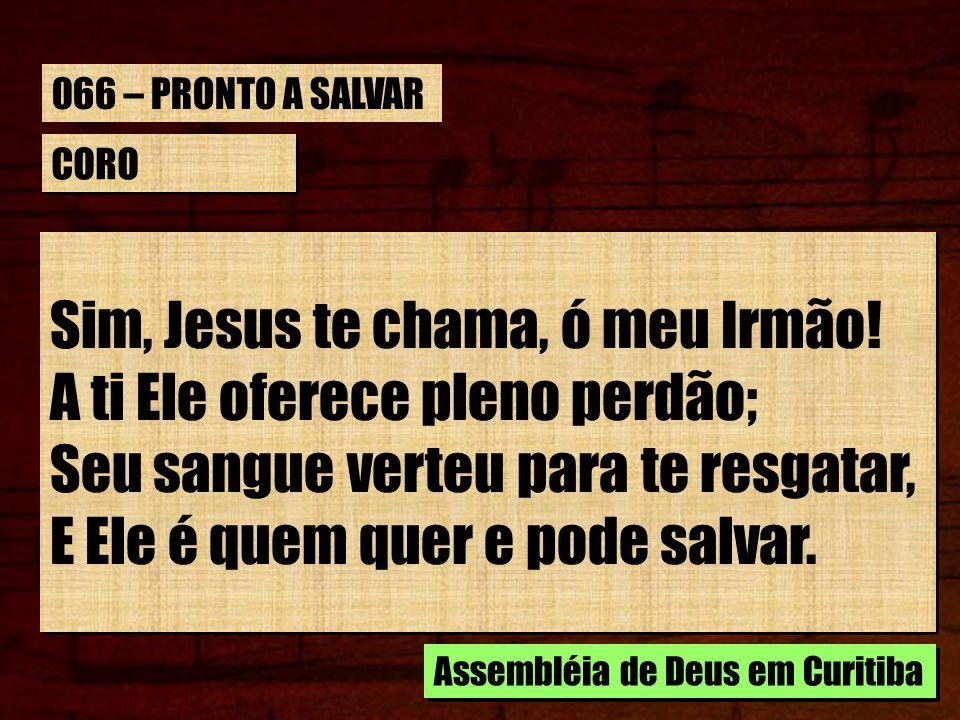 Sim, Jesus te chama, ó meu Irmão! A ti Ele oferece pleno perdão;