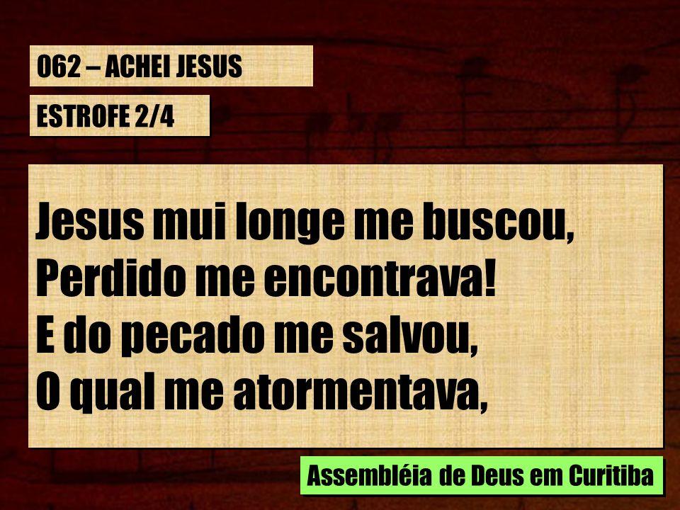 Jesus mui longe me buscou, Perdido me encontrava!
