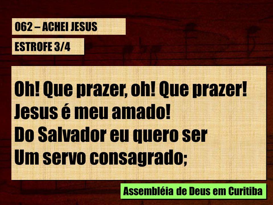 Oh! Que prazer, oh! Que prazer! Jesus é meu amado!