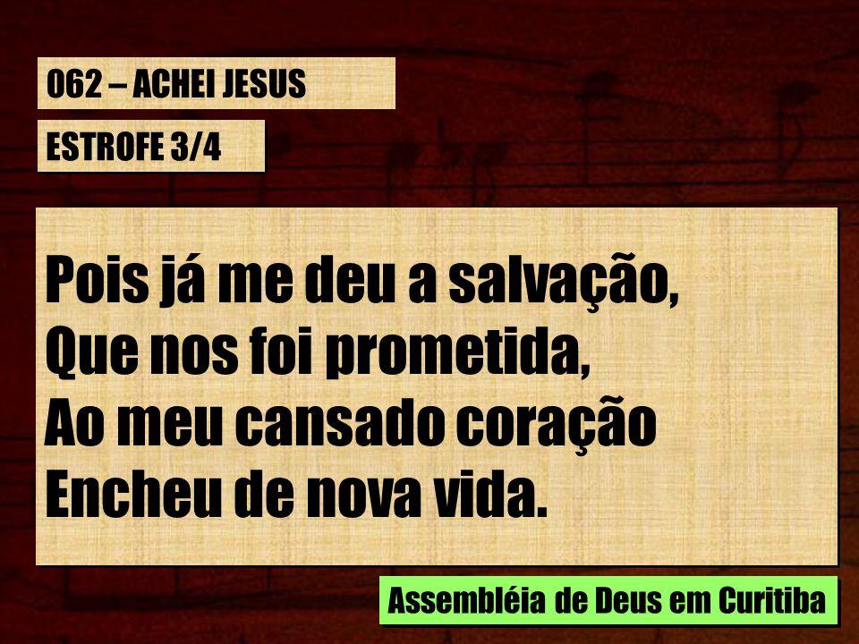 Pois já me deu a salvação, Que nos foi prometida,