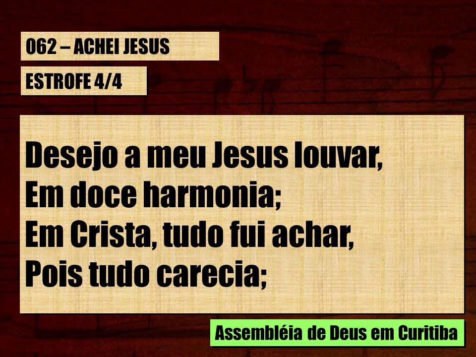 Desejo a meu Jesus louvar, Em doce harmonia;