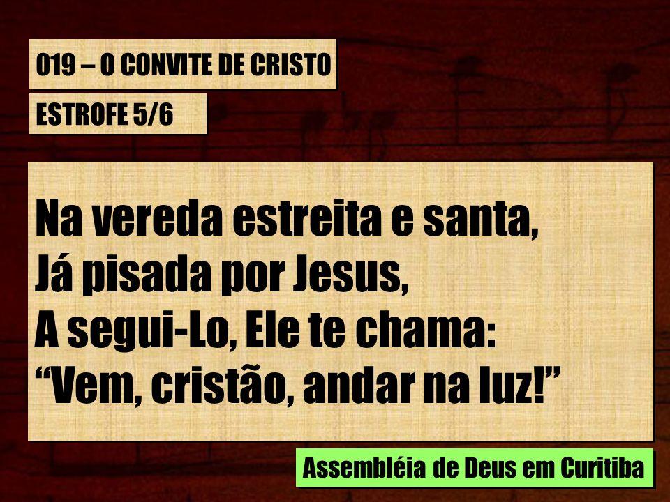 Na vereda estreita e santa, Já pisada por Jesus,