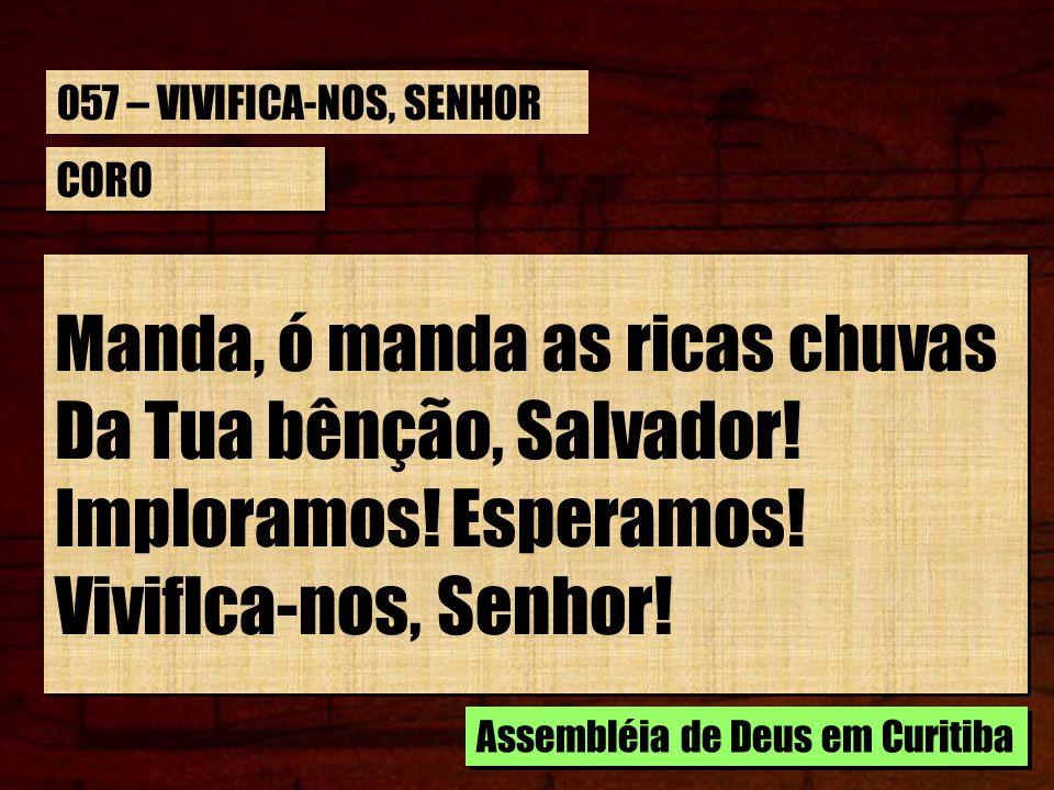 Da Tua bênção, Salvador! Imploramos! Esperamos! Viviflca-nos, Senhor!