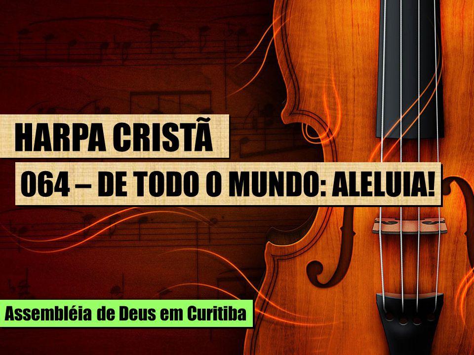 HARPA CRISTÃ 064 – DE TODO O MUNDO: ALELUIA!