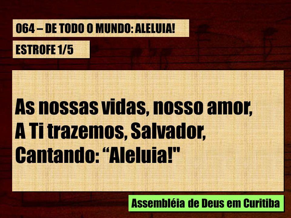 As nossas vidas, nosso amor, A Ti trazemos, Salvador,