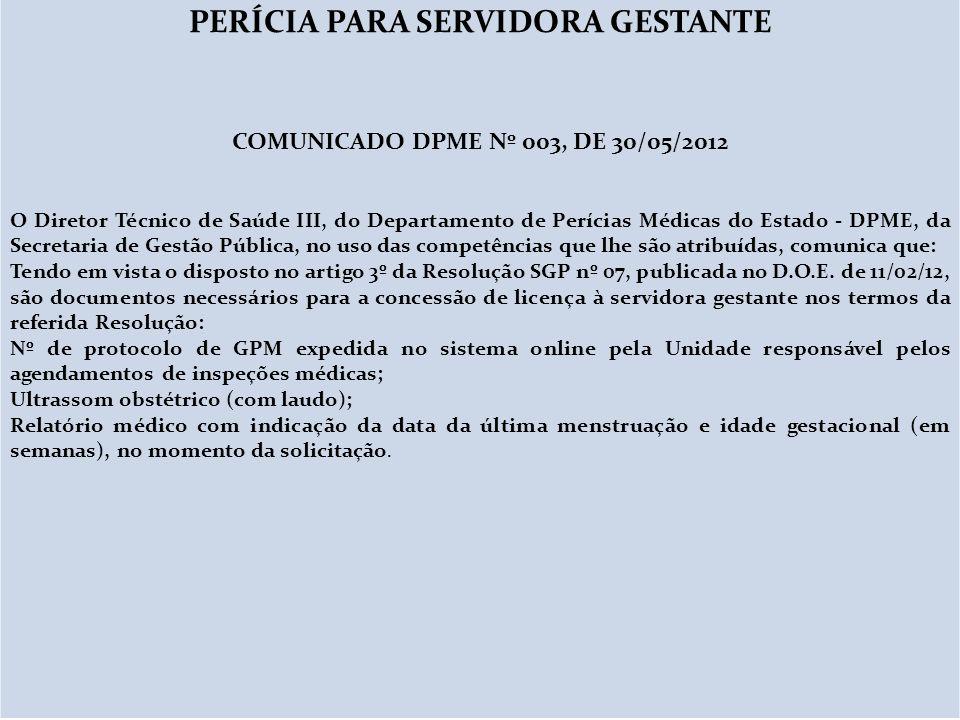 PERÍCIA PARA SERVIDORA GESTANTE COMUNICADO DPME Nº 003, DE 30/05/2012
