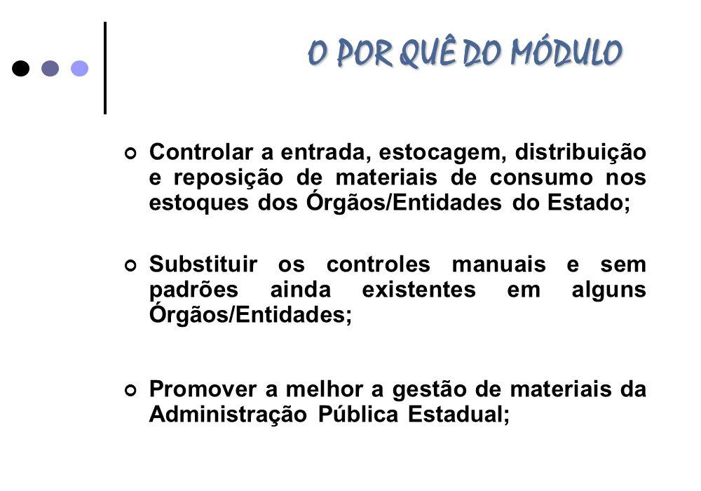 O POR QUÊ DO MÓDULO Controlar a entrada, estocagem, distribuição e reposição de materiais de consumo nos estoques dos Órgãos/Entidades do Estado;
