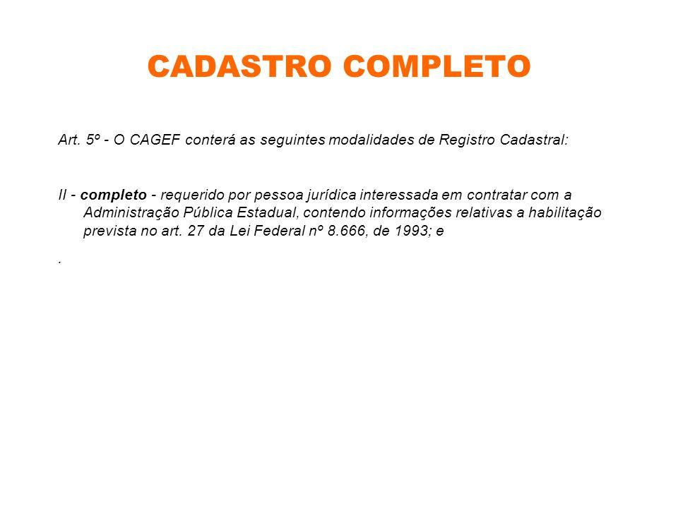 CADASTRO COMPLETO Art. 5º - O CAGEF conterá as seguintes modalidades de Registro Cadastral: