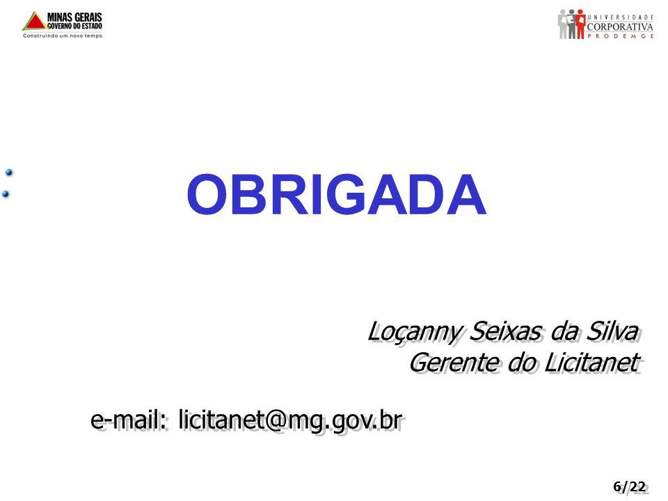 OBRIGADA Loçanny Seixas da Silva Gerente do Licitanet