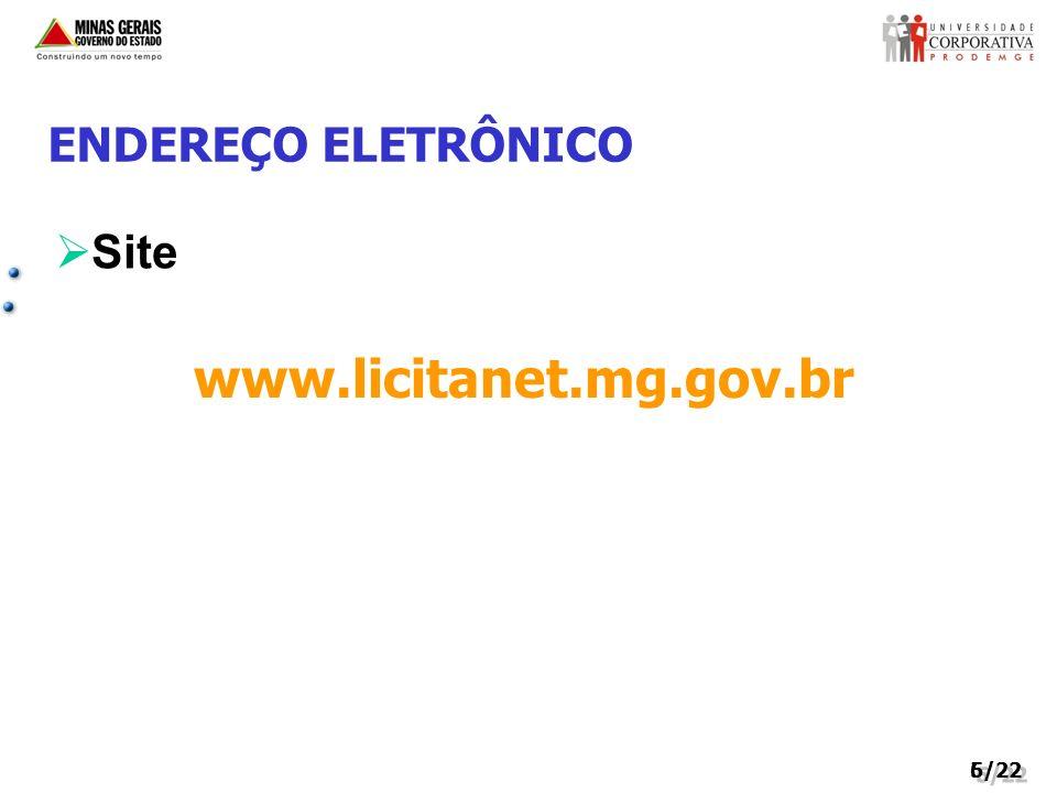 ENDEREÇO ELETRÔNICO Site www.licitanet.mg.gov.br 5/22 6/22