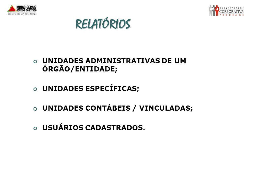 RELATÓRIOS UNIDADES ADMINISTRATIVAS DE UM ÓRGÃO/ENTIDADE;