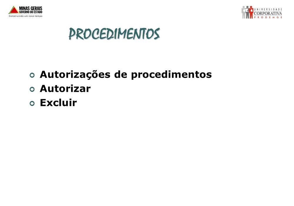 PROCEDIMENTOS Autorizações de procedimentos Autorizar Excluir