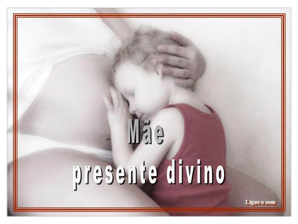 Mãe presente divino Ligue o som