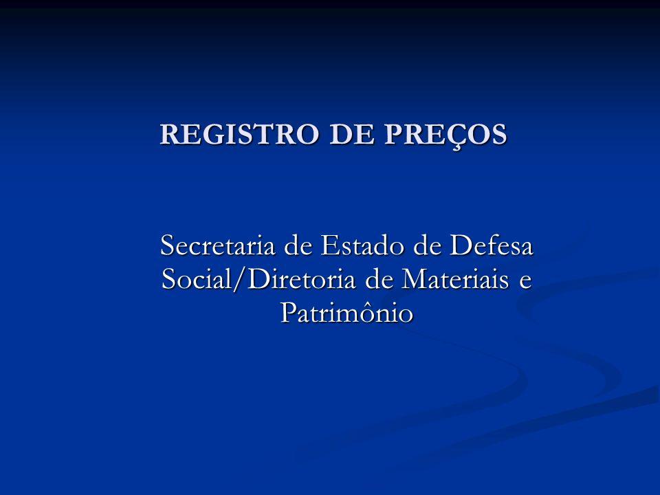REGISTRO DE PREÇOS Secretaria de Estado de Defesa Social/Diretoria de Materiais e Patrimônio