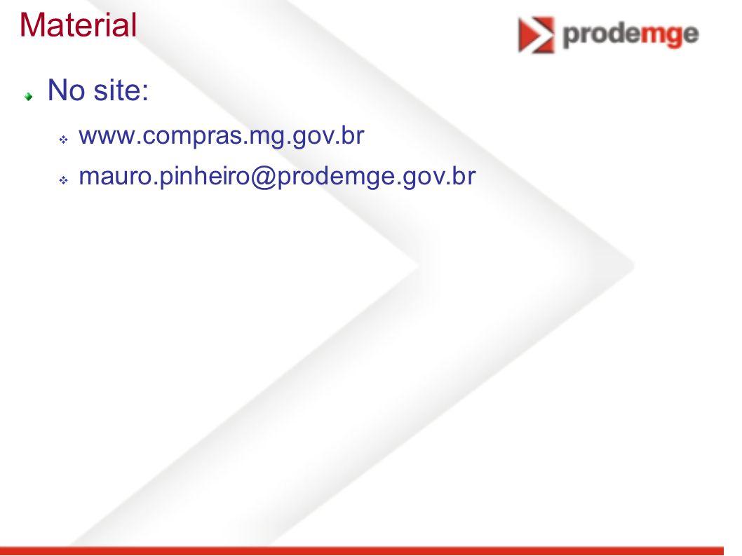 Material No site: www.compras.mg.gov.br mauro.pinheiro@prodemge.gov.br