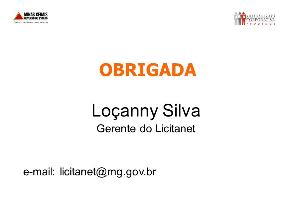 OBRIGADA Loçanny Silva Gerente do Licitanet