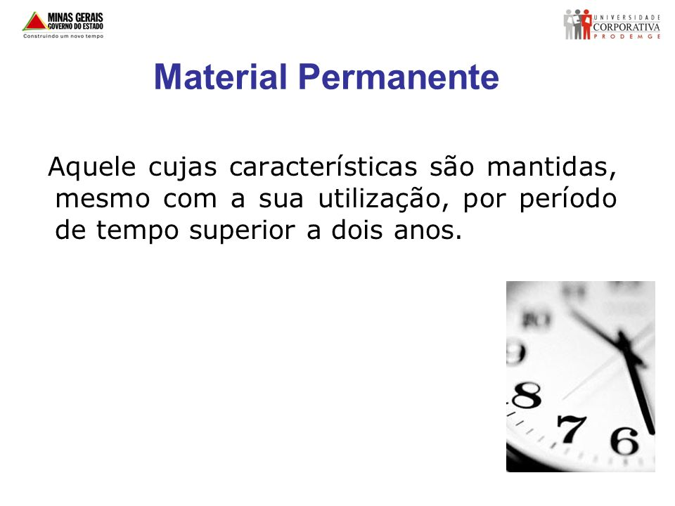 Material Permanente Aquele cujas características são mantidas, mesmo com a sua utilização, por período de tempo superior a dois anos.