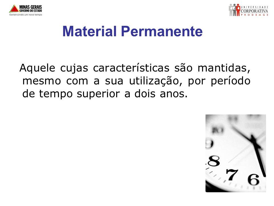 Material PermanenteAquele cujas características são mantidas, mesmo com a sua utilização, por período de tempo superior a dois anos.