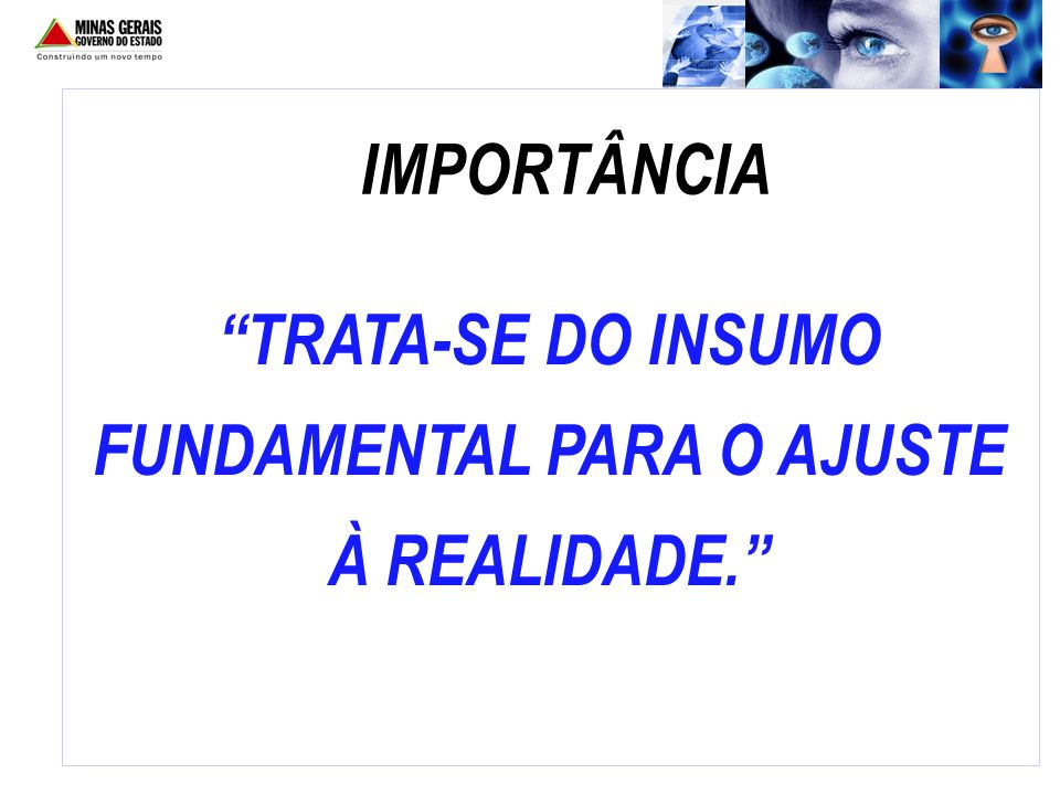 TRATA-SE DO INSUMO FUNDAMENTAL PARA O AJUSTE À REALIDADE.