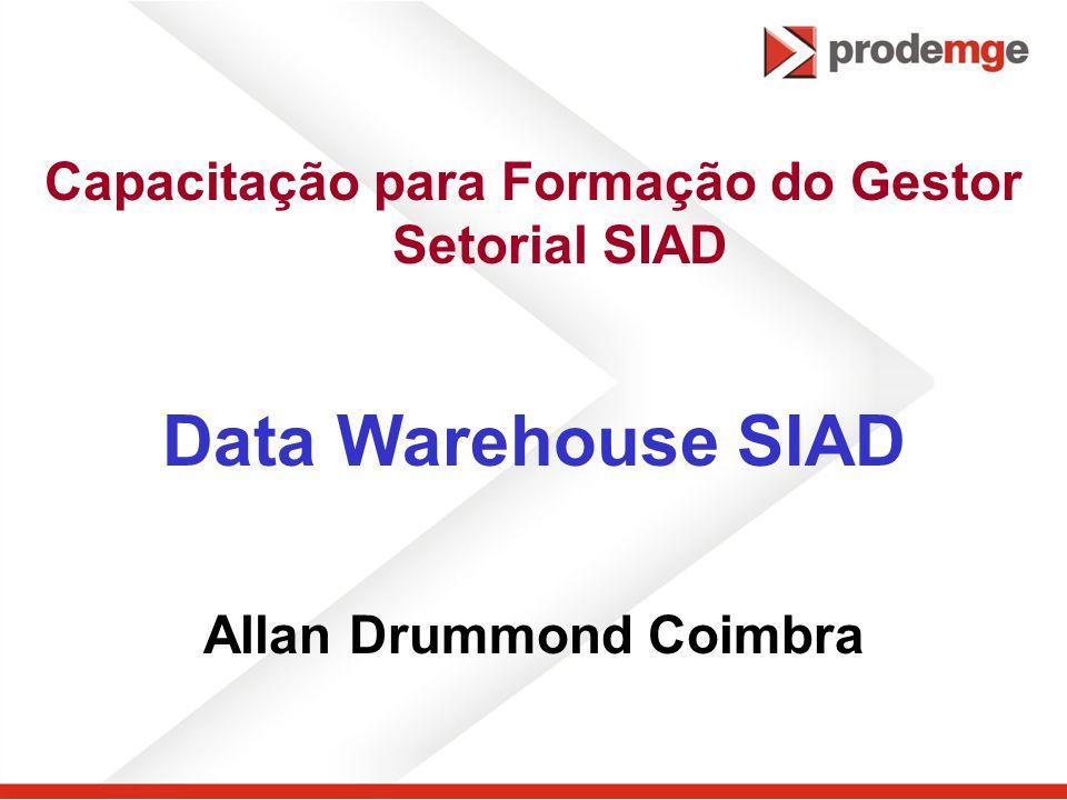 Data Warehouse SIAD Capacitação para Formação do Gestor Setorial SIAD