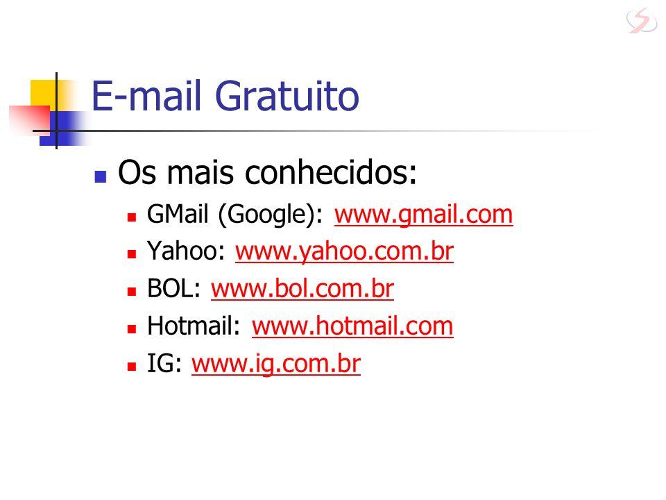 E-mail Gratuito Os mais conhecidos: GMail (Google): www.gmail.com