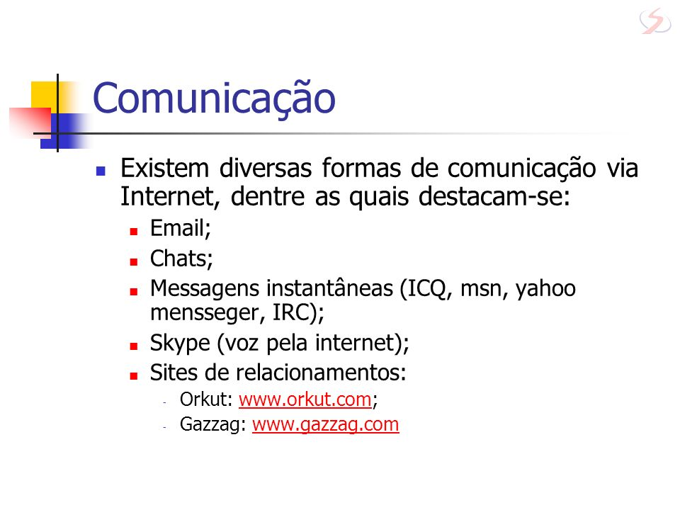 Comunicação Existem diversas formas de comunicação via Internet, dentre as quais destacam-se: Email;