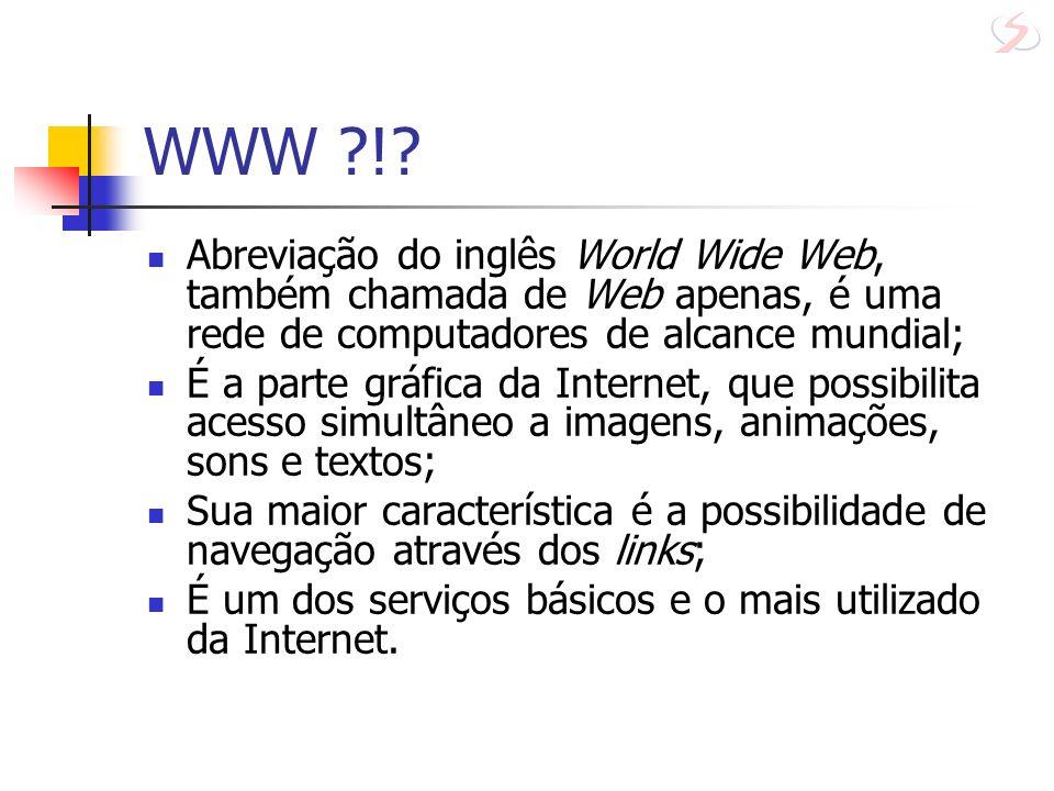 WWW ! Abreviação do inglês World Wide Web, também chamada de Web apenas, é uma rede de computadores de alcance mundial;