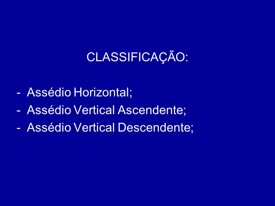CLASSIFICAÇÃO: Assédio Horizontal; Assédio Vertical Ascendente; Assédio Vertical Descendente;