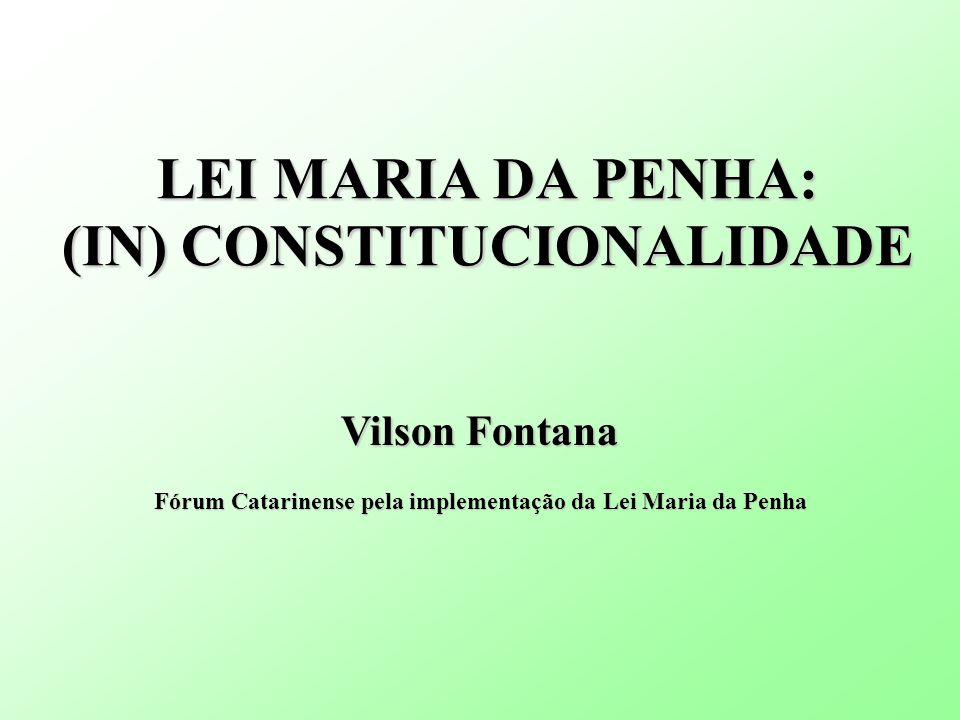 LEI MARIA DA PENHA: (IN) CONSTITUCIONALIDADE