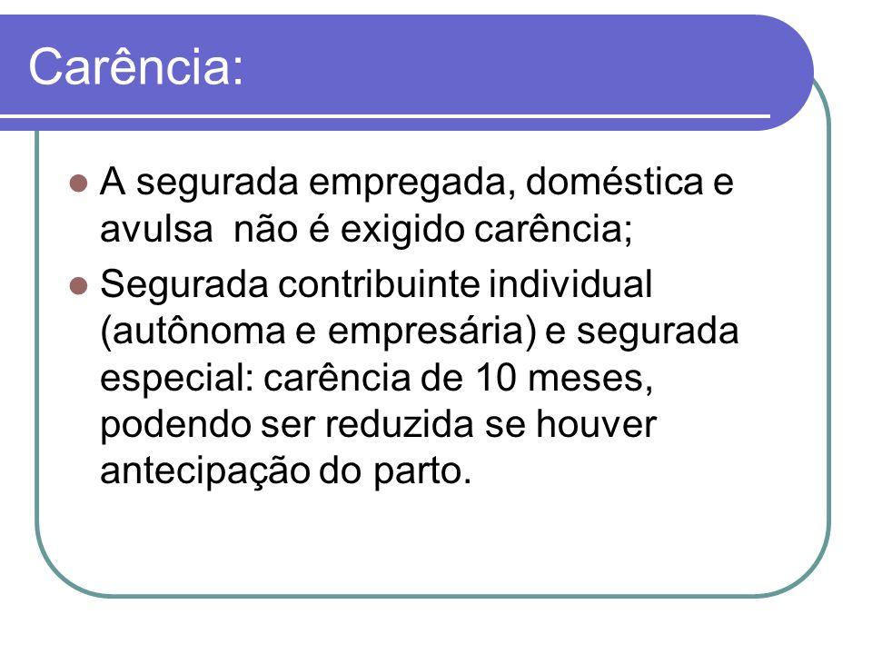 Carência: A segurada empregada, doméstica e avulsa não é exigido carência;